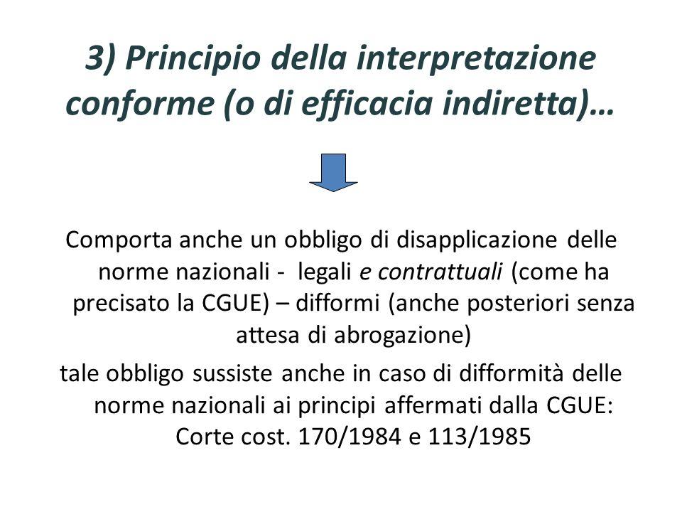 3) Principio della interpretazione conforme (o di efficacia indiretta)… Comporta anche un obbligo di disapplicazione delle norme nazionali - legali e
