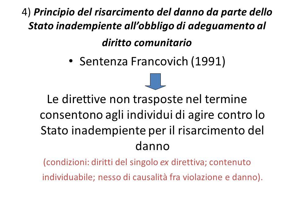 4) Principio del risarcimento del danno da parte dello Stato inadempiente allobbligo di adeguamento al diritto comunitario Sentenza Francovich (1991)