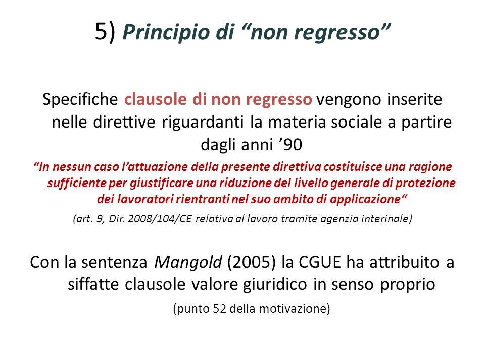 5) Principio di non regresso Specifiche clausole di non regresso vengono inserite nelle direttive riguardanti la materia sociale a partire dagli anni