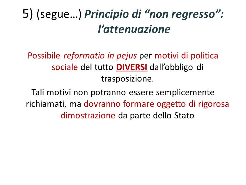 5) (segue…) Principio di non regresso: lattenuazione Possibile reformatio in pejus per motivi di politica sociale del tutto DIVERSI dallobbligo di tra