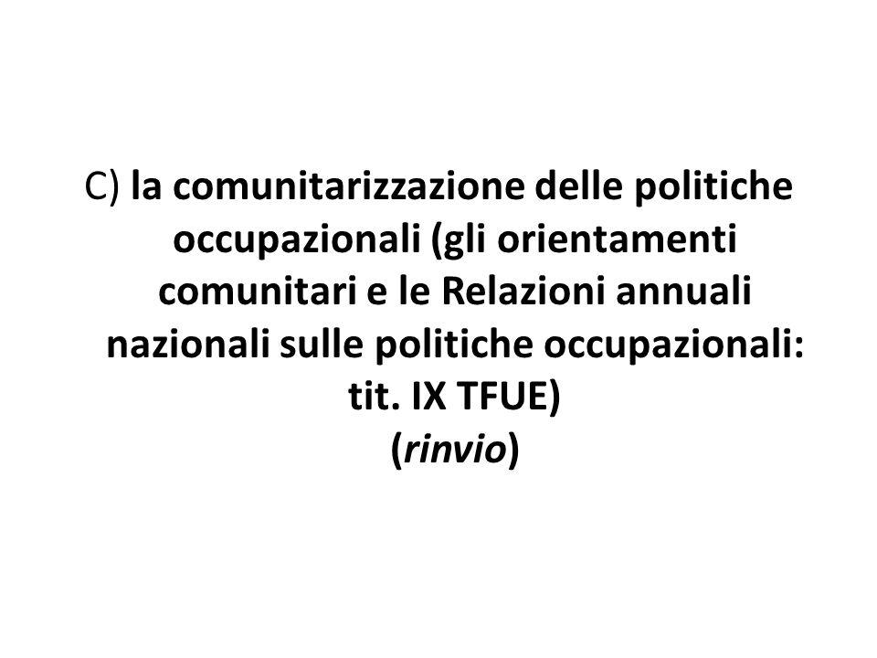 C) la comunitarizzazione delle politiche occupazionali (gli orientamenti comunitari e le Relazioni annuali nazionali sulle politiche occupazionali: ti