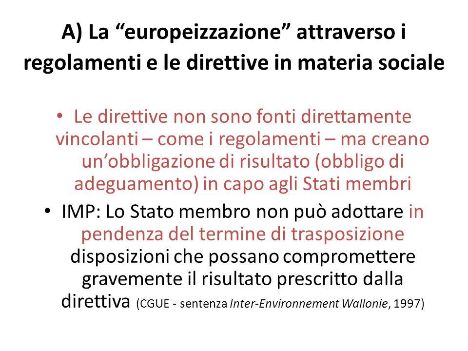 A) La europeizzazione attraverso i regolamenti e le direttive in materia sociale Le direttive non sono fonti direttamente vincolanti – come i regolame
