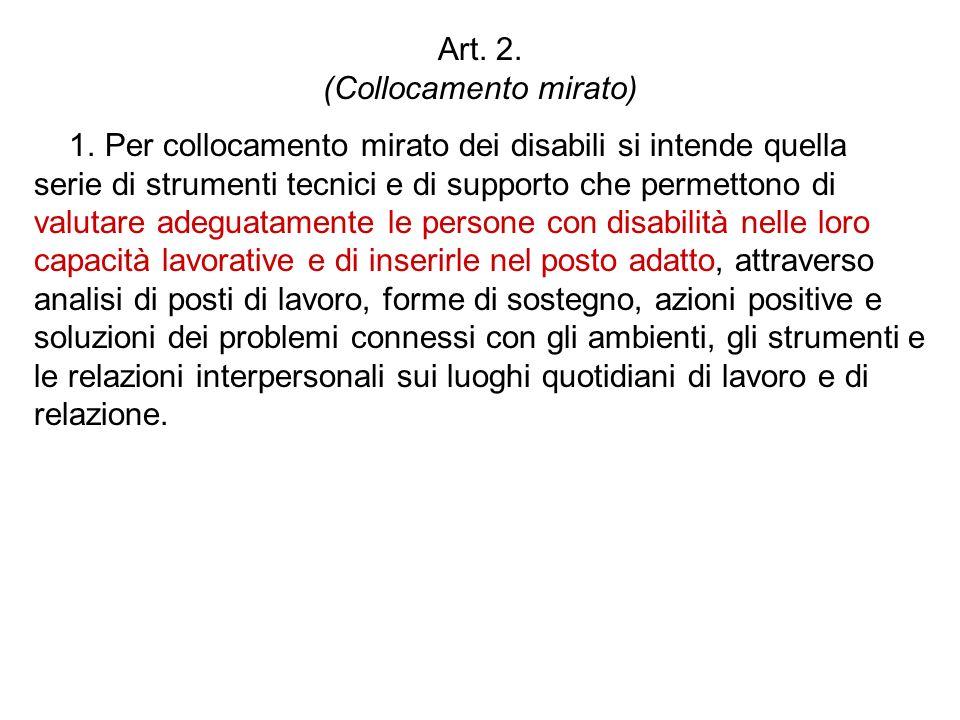 Art. 2. (Collocamento mirato) 1. Per collocamento mirato dei disabili si intende quella serie di strumenti tecnici e di supporto che permettono di val
