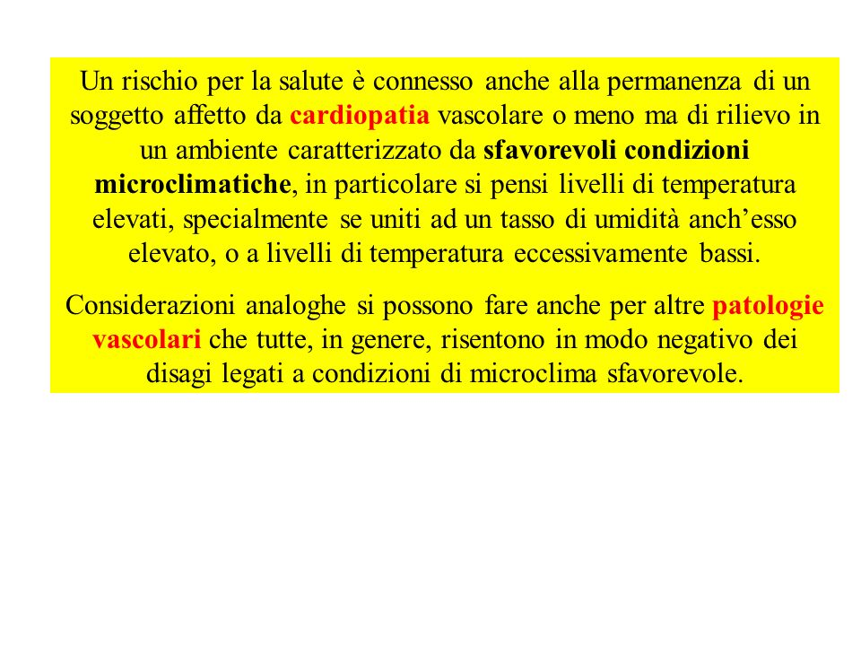 Un rischio per la salute è connesso anche alla permanenza di un soggetto affetto da cardiopatia vascolare o meno ma di rilievo in un ambiente caratter