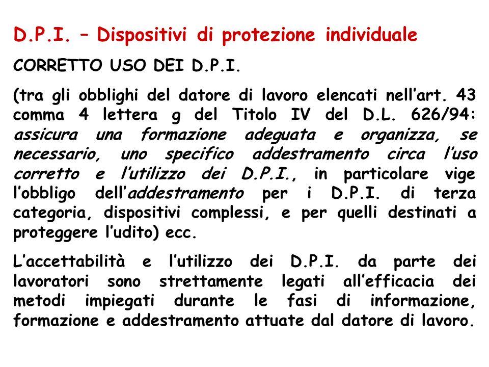 D.P.I. – Dispositivi di protezione individuale CORRETTO USO DEI D.P.I. (tra gli obblighi del datore di lavoro elencati nellart. 43 comma 4 lettera g d