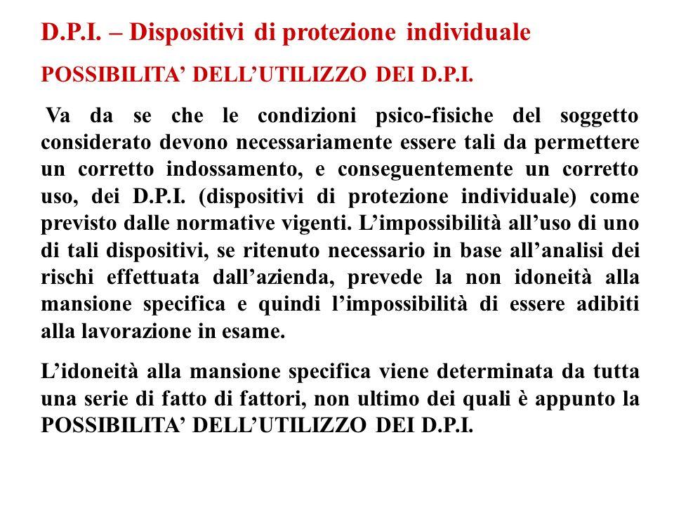 D.P.I. – Dispositivi di protezione individuale POSSIBILITA DELLUTILIZZO DEI D.P.I. Va da se che le condizioni psico-fisiche del soggetto considerato d