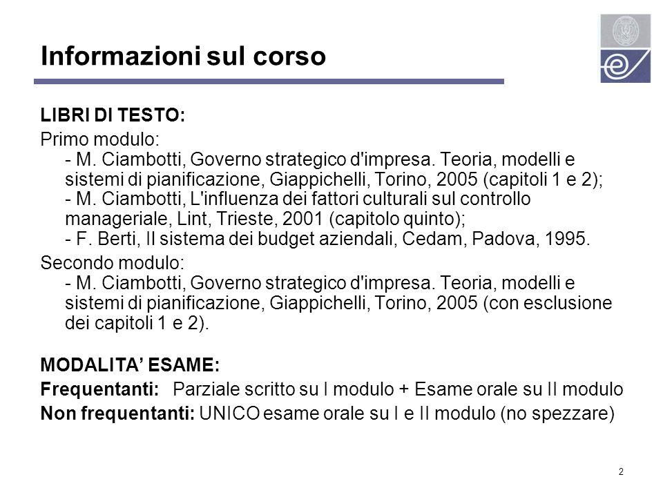 2 Informazioni sul corso LIBRI DI TESTO: Primo modulo: - M. Ciambotti, Governo strategico d'impresa. Teoria, modelli e sistemi di pianificazione, Giap