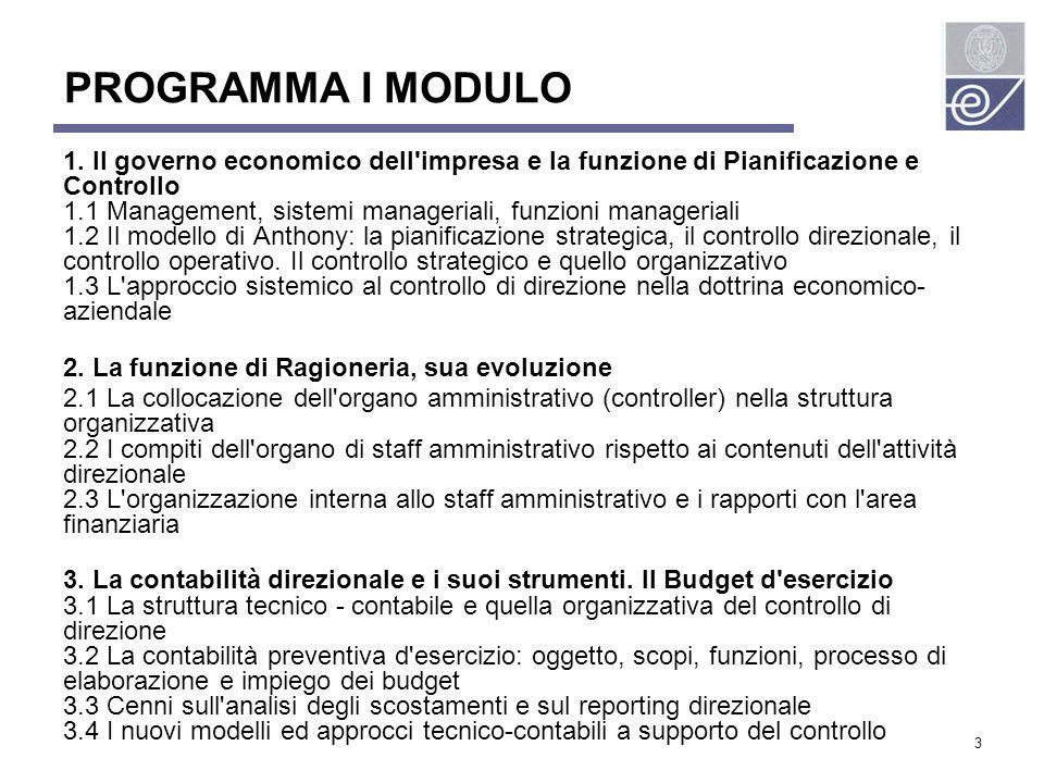 3 PROGRAMMA I MODULO 1. Il governo economico dell'impresa e la funzione di Pianificazione e Controllo 1.1 Management, sistemi manageriali, funzioni ma