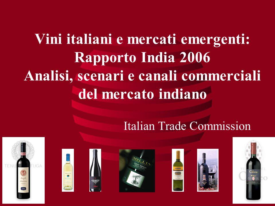 Vini italiani e mercati emergenti: Rapporto India 2006 Analisi, scenari e canali commerciali del mercato indiano Italian Trade Commission