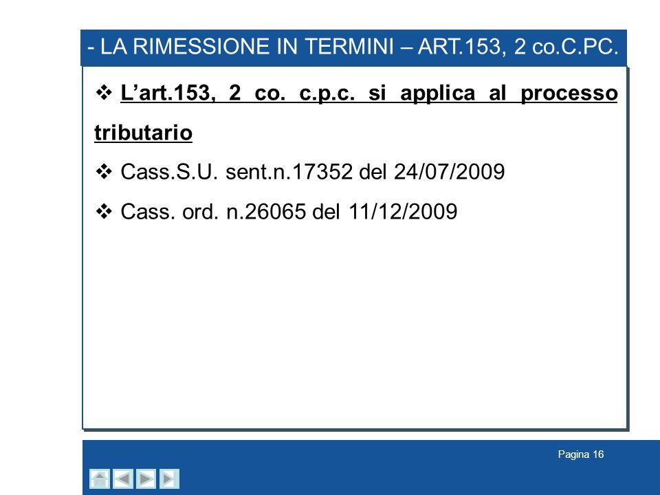 Pagina 16 - LA RIMESSIONE IN TERMINI – ART.153, 2 co.C.PC.. Lart.153, 2 co. c.p.c. si applica al processo tributario Cass.S.U. sent.n.17352 del 24/07/