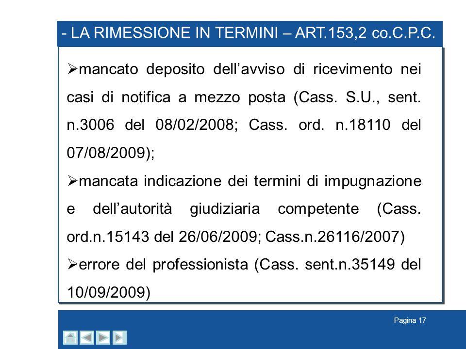 Pagina 17 - LA RIMESSIONE IN TERMINI – ART.153,2 co.C.P.C. mancato deposito dellavviso di ricevimento nei casi di notifica a mezzo posta (Cass. S.U.,