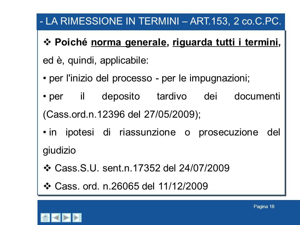 Pagina 18 - LA RIMESSIONE IN TERMINI – ART.153, 2 co.C.PC.. Poiché norma generale, riguarda tutti i termini, ed è, quindi, applicabile: per l'inizio d