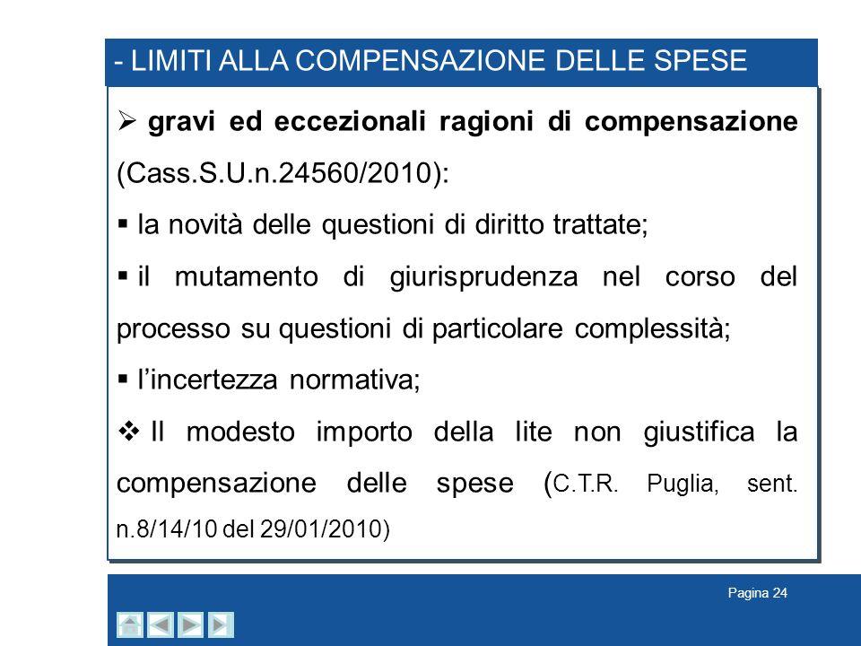 Pagina 24 - LIMITI ALLA COMPENSAZIONE DELLE SPESE gravi ed eccezionali ragioni di compensazione (Cass.S.U.n.24560/2010): la novità delle questioni di