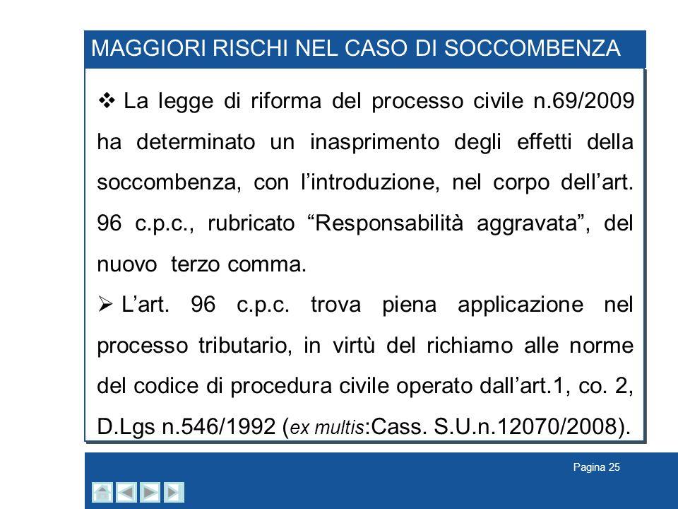 Pagina 25 La legge di riforma del processo civile n.69/2009 ha determinato un inasprimento degli effetti della soccombenza, con lintroduzione, nel cor