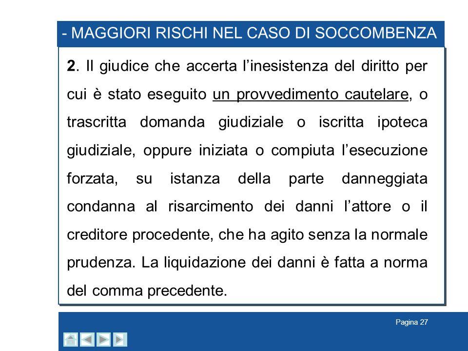 Pagina 27 - MAGGIORI RISCHI NEL CASO DI SOCCOMBENZA 2. Il giudice che accerta linesistenza del diritto per cui è stato eseguito un provvedimento caute