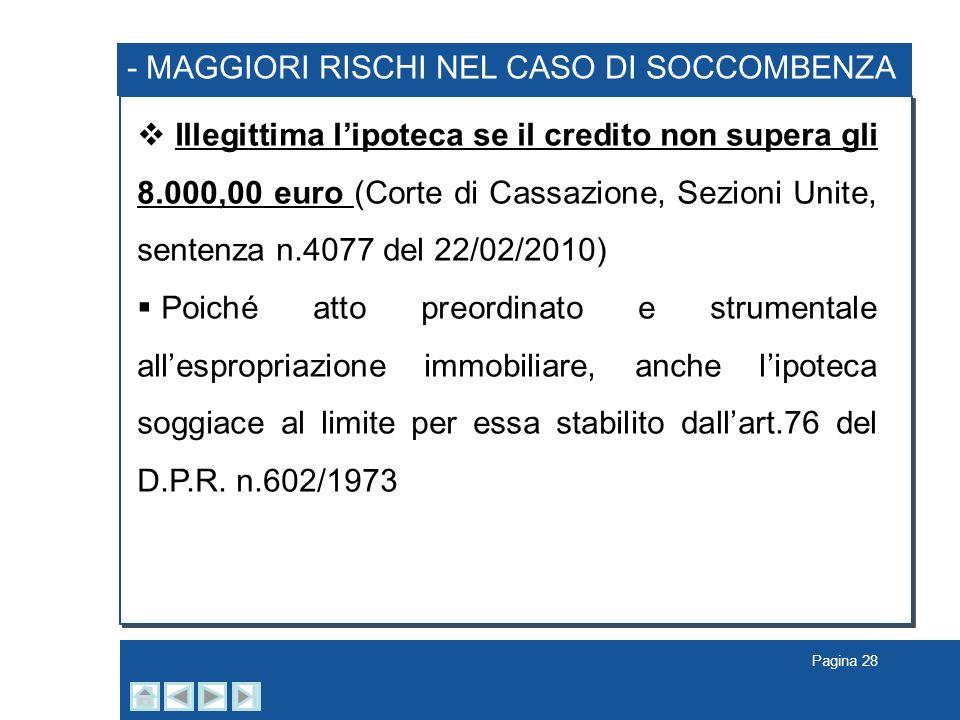 Pagina 28 - MAGGIORI RISCHI NEL CASO DI SOCCOMBENZA Illegittima lipoteca se il credito non supera gli 8.000,00 euro (Corte di Cassazione, Sezioni Unit