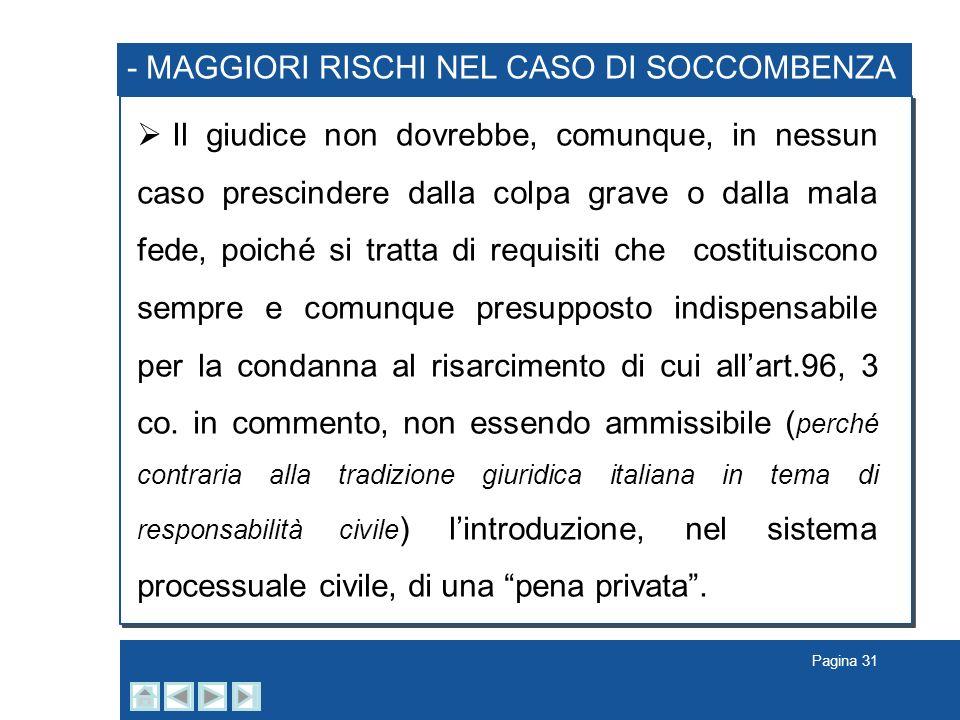 Pagina 31 - MAGGIORI RISCHI NEL CASO DI SOCCOMBENZA Il giudice non dovrebbe, comunque, in nessun caso prescindere dalla colpa grave o dalla mala fede,