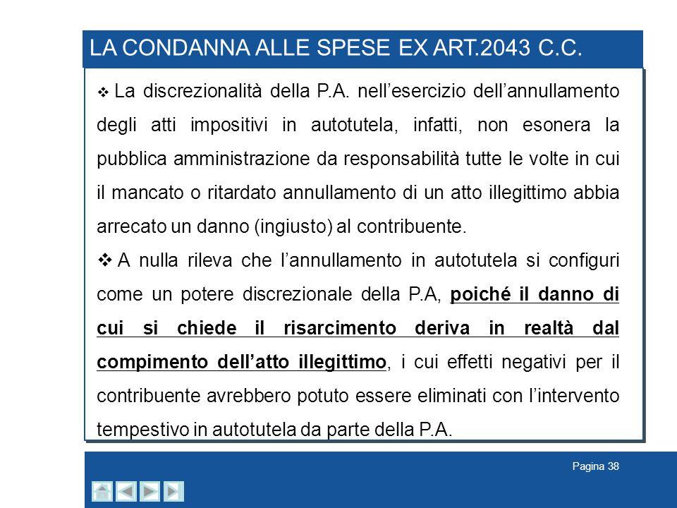 Pagina 38 LA CONDANNA ALLE SPESE EX ART.2043 C.C. La discrezionalità della P.A. nellesercizio dellannullamento degli atti impositivi in autotutela, in
