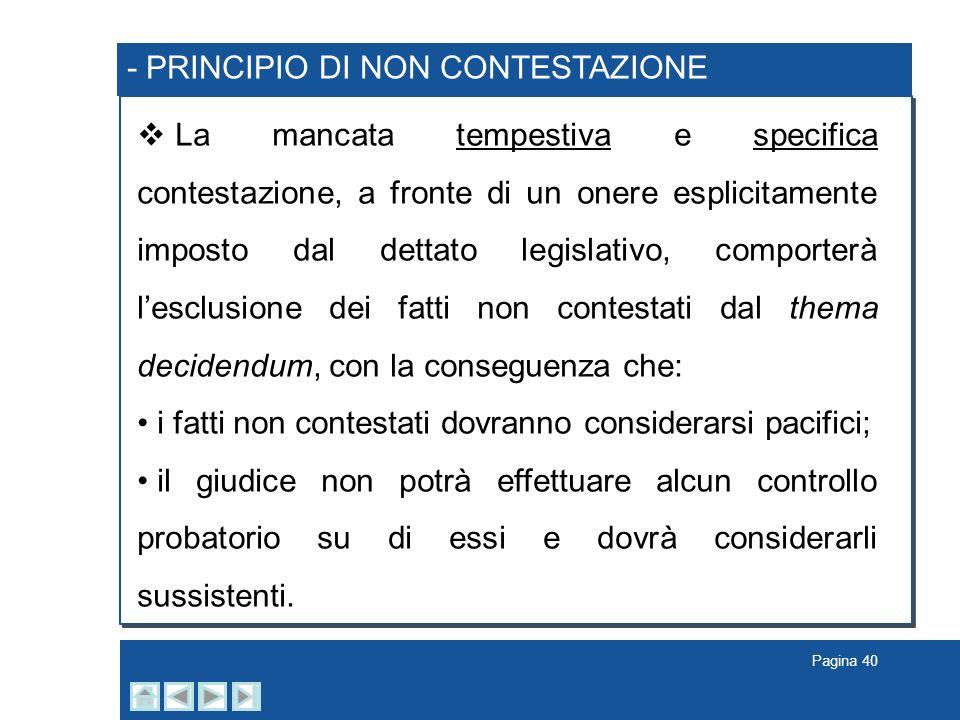 Pagina 40 - PRINCIPIO DI NON CONTESTAZIONE La mancata tempestiva e specifica contestazione, a fronte di un onere esplicitamente imposto dal dettato le