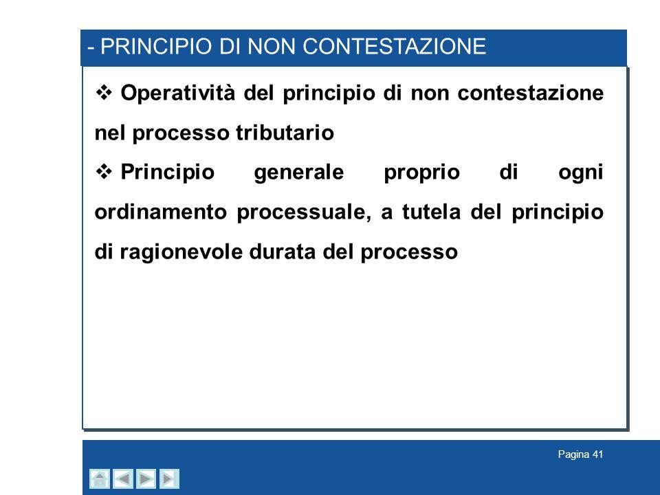Pagina 41 - PRINCIPIO DI NON CONTESTAZIONE Operatività del principio di non contestazione nel processo tributario Principio generale proprio di ogni o