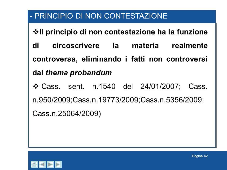 Pagina 42 - PRINCIPIO DI NON CONTESTAZIONE Il principio di non contestazione ha la funzione di circoscrivere la materia realmente controversa, elimina