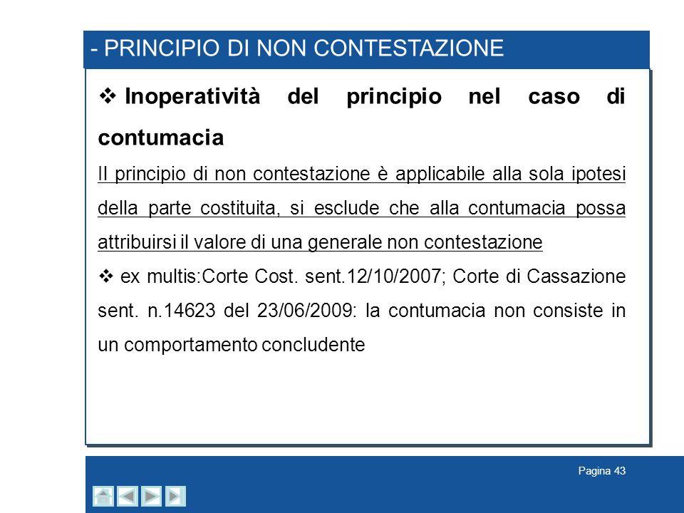 Pagina 43 - PRINCIPIO DI NON CONTESTAZIONE Inoperatività del principio nel caso di contumacia Il principio di non contestazione è applicabile alla sol