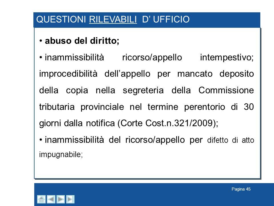 Pagina 45 QUESTIONI RILEVABILI D UFFICIO abuso del diritto; inammissibilità ricorso/appello intempestivo; improcedibilità dellappello per mancato depo