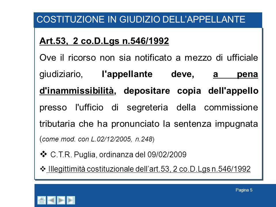 Pagina 5 COSTITUZIONE IN GIUDIZIO DELLAPPELLANTE Art.53, 2 co.D.Lgs n.546/1992 Ove il ricorso non sia notificato a mezzo di ufficiale giudiziario, l'a