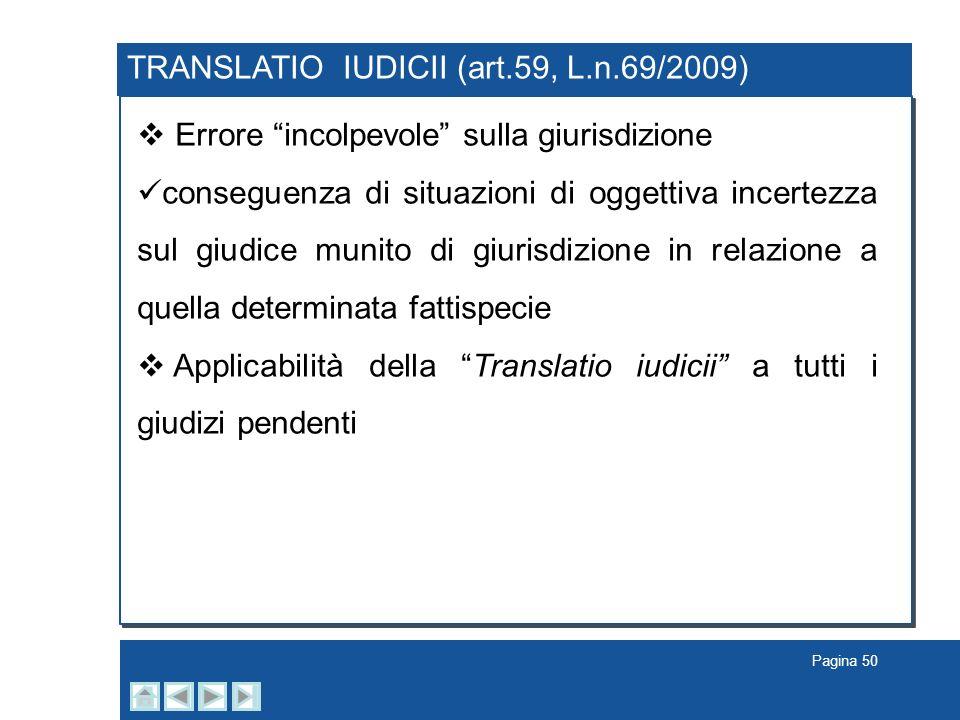 Pagina 50 TRANSLATIO IUDICII (art.59, L.n.69/2009) Errore incolpevole sulla giurisdizione conseguenza di situazioni di oggettiva incertezza sul giudic