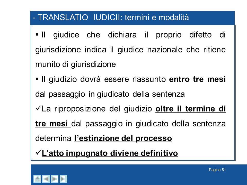 Pagina 51 - TRANSLATIO IUDICII: termini e modalità Il giudice che dichiara il proprio difetto di giurisdizione indica il giudice nazionale che ritiene