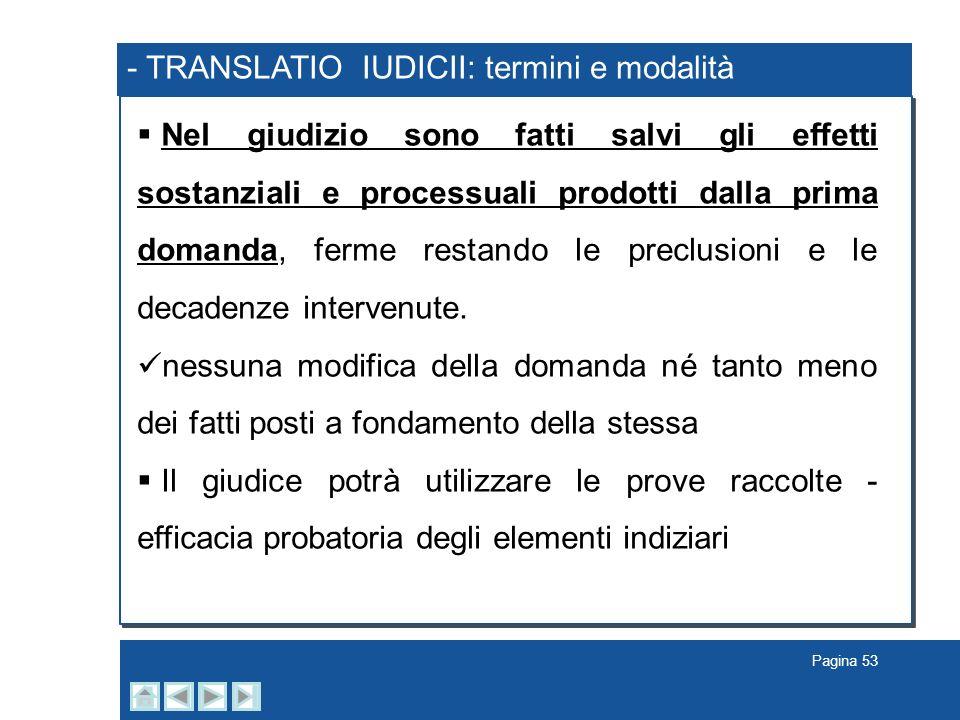 Pagina 53 - TRANSLATIO IUDICII: termini e modalità Nel giudizio sono fatti salvi gli effetti sostanziali e processuali prodotti dalla prima domanda, f