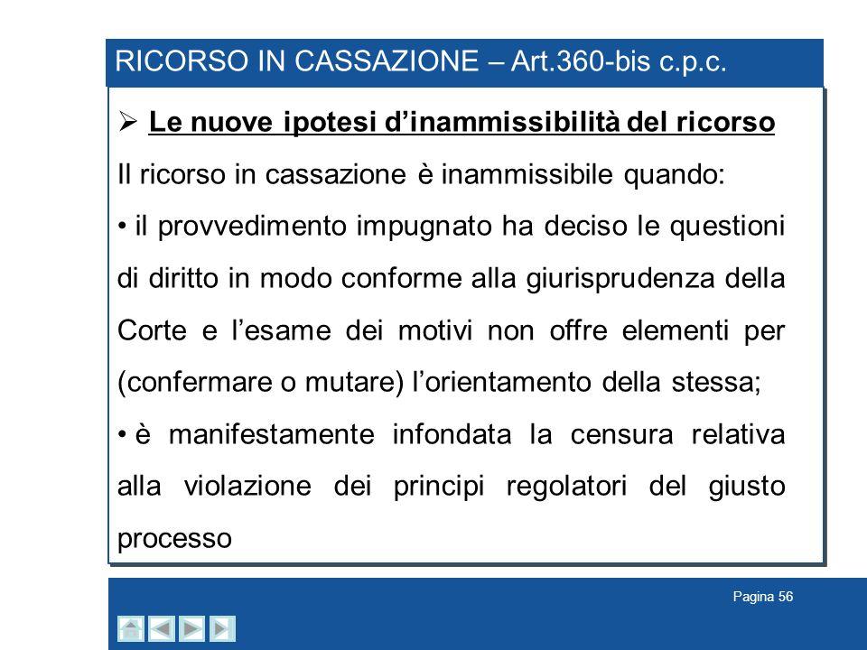 Pagina 56 RICORSO IN CASSAZIONE – Art.360-bis c.p.c. Le nuove ipotesi dinammissibilità del ricorso Il ricorso in cassazione è inammissibile quando: il