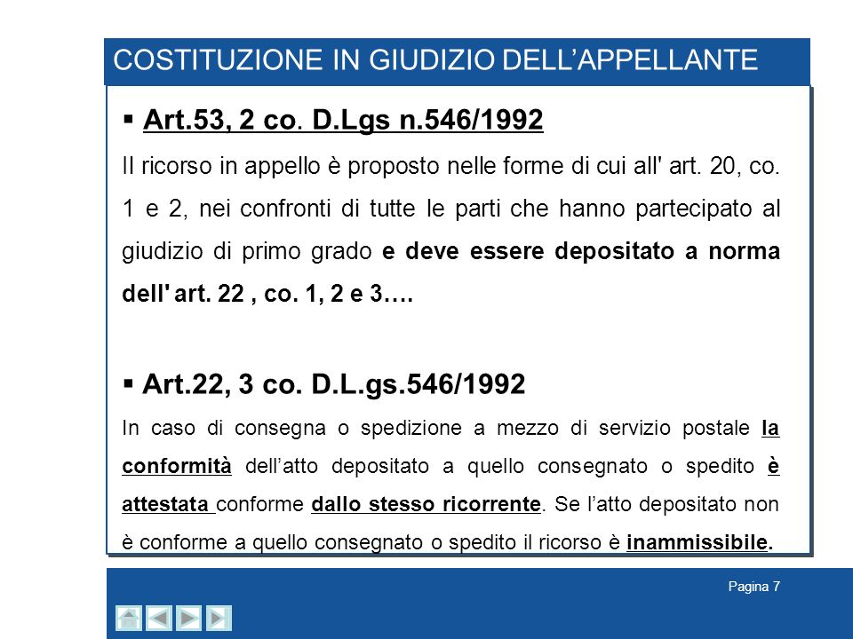 Pagina 7 COSTITUZIONE IN GIUDIZIO DELLAPPELLANTE Art.53, 2 co. D.Lgs n.546/1992 Il ricorso in appello è proposto nelle forme di cui all' art. 20, co.