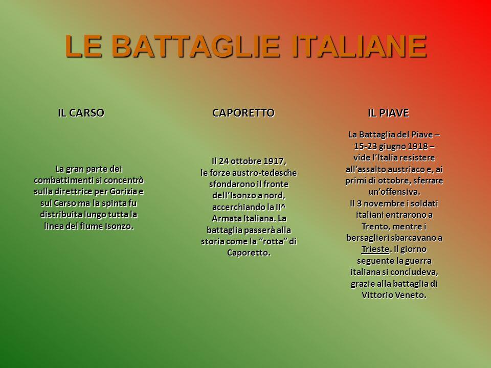 LE BATTAGLIE ITALIANE CAPORETTO IL PIAVE Il 24 ottobre 1917, le forze austro-tedesche sfondarono il fronte dellIsonzo a nord, accerchiando la II^ Arma