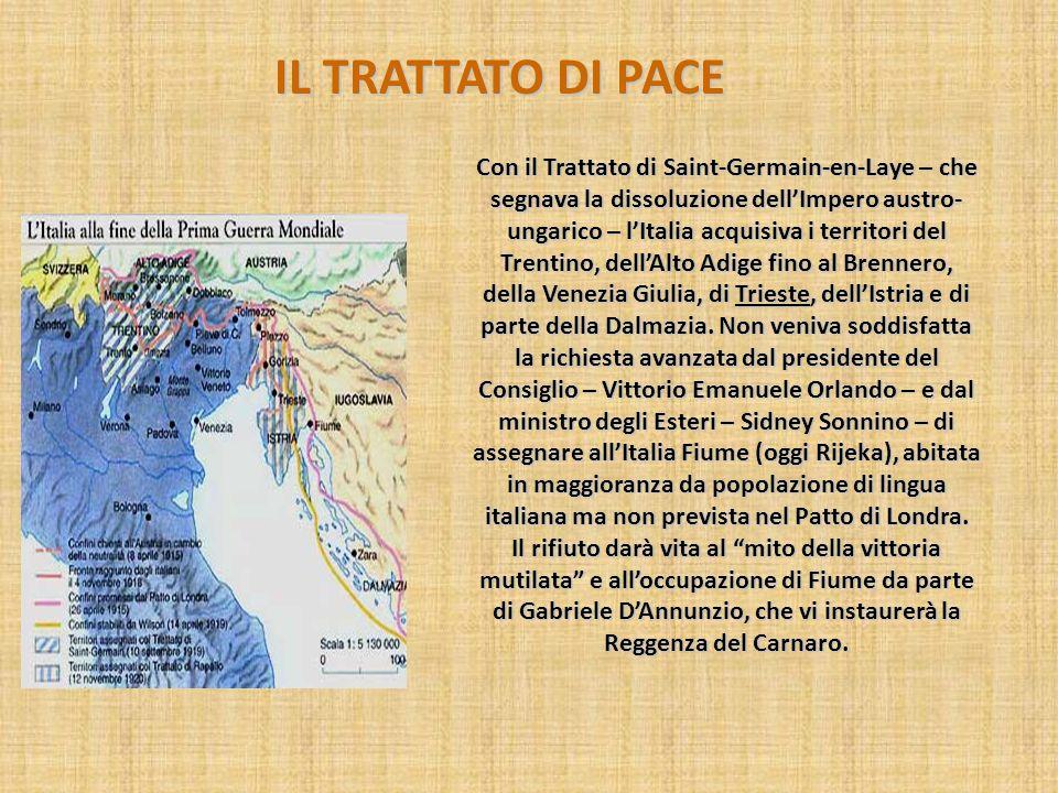IL TRATTATO DI PACE Con il Trattato di Saint-Germain-en-Laye – che segnava la dissoluzione dellImpero austro- ungarico – lItalia acquisiva i territori