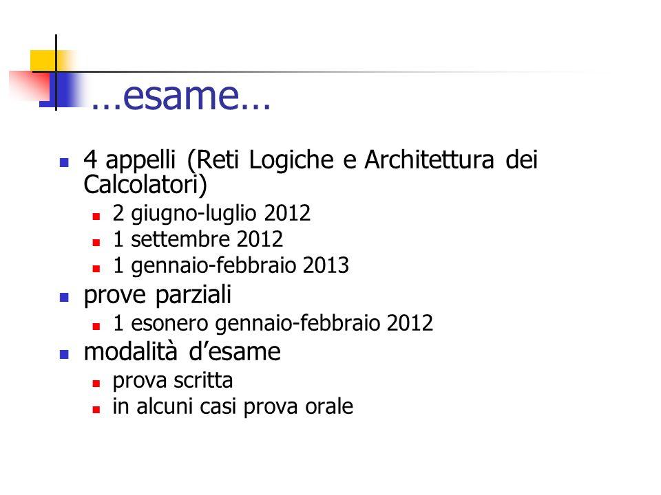 …esame… 4 appelli (Reti Logiche e Architettura dei Calcolatori) 2 giugno-luglio 2012 1 settembre 2012 1 gennaio-febbraio 2013 prove parziali 1 esonero