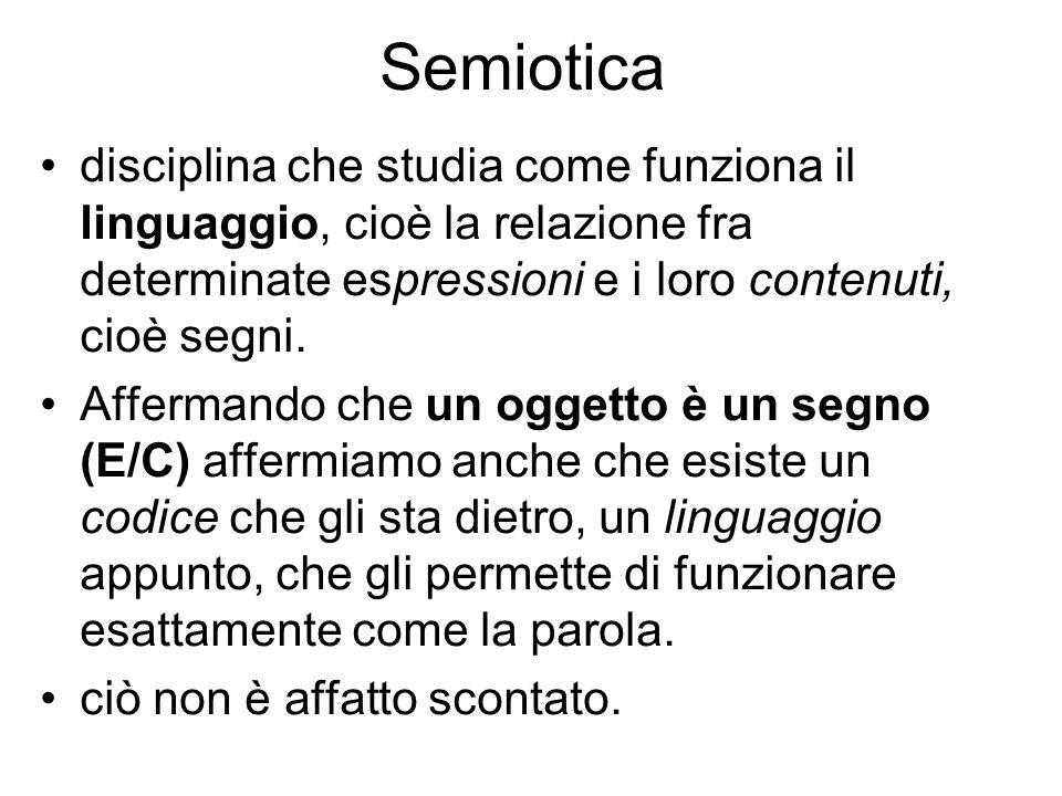Semiotica disciplina che studia come funziona il linguaggio, cioè la relazione fra determinate espressioni e i loro contenuti, cioè segni. Affermando