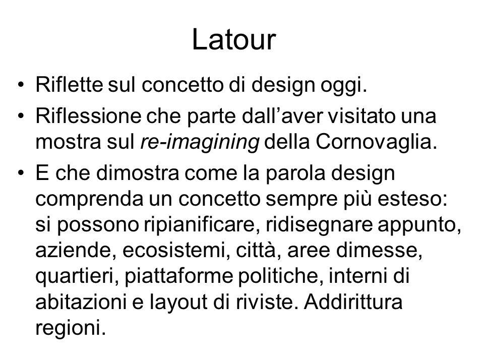 Latour Riflette sul concetto di design oggi. Riflessione che parte dallaver visitato una mostra sul re-imagining della Cornovaglia. E che dimostra com