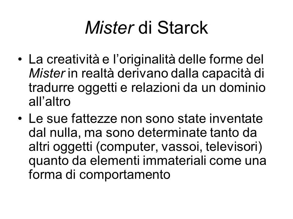 Mister di Starck La creatività e loriginalità delle forme del Mister in realtà derivano dalla capacità di tradurre oggetti e relazioni da un dominio a