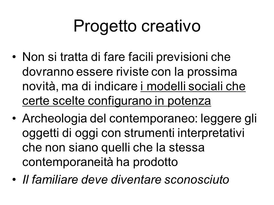 Progetto creativo Non si tratta di fare facili previsioni che dovranno essere riviste con la prossima novità, ma di indicare i modelli sociali che cer