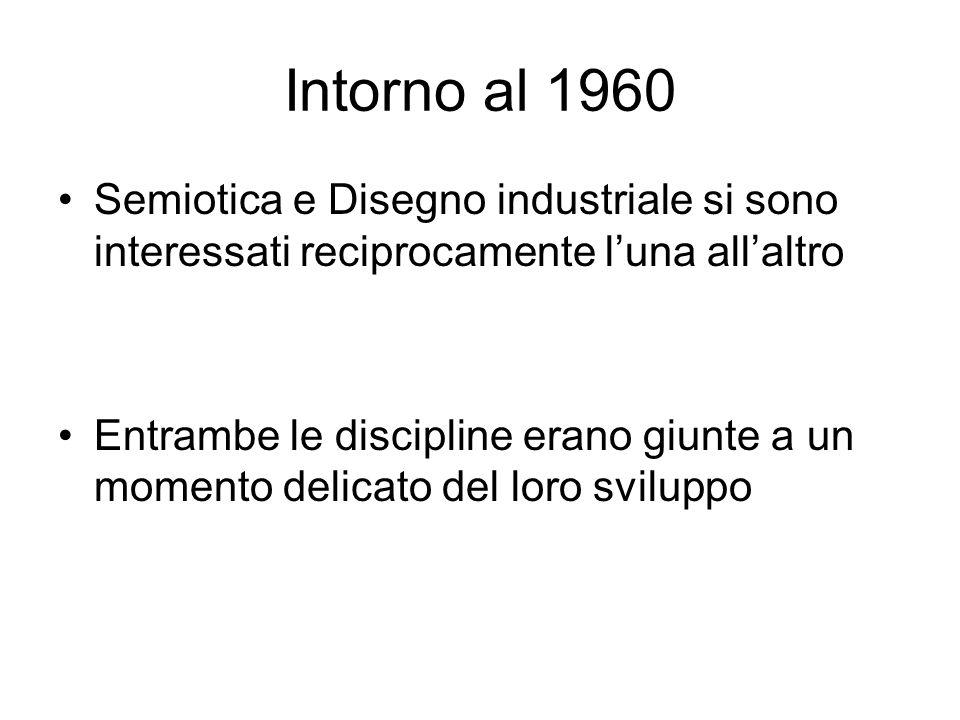 Intorno al 1960 Semiotica e Disegno industriale si sono interessati reciprocamente luna allaltro Entrambe le discipline erano giunte a un momento deli
