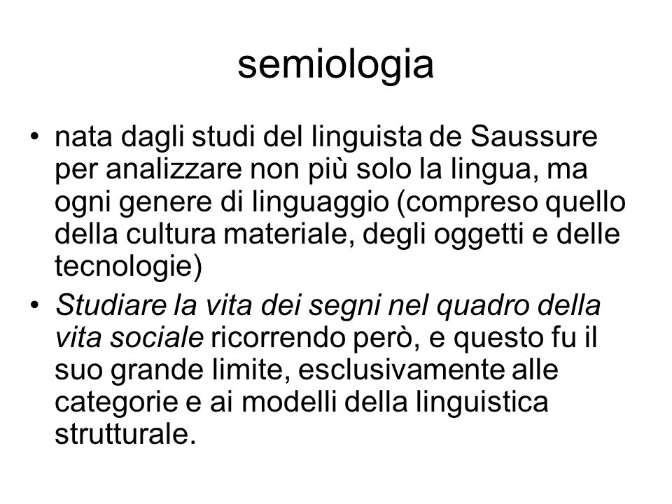 semiologia nata dagli studi del linguista de Saussure per analizzare non più solo la lingua, ma ogni genere di linguaggio (compreso quello della cultu