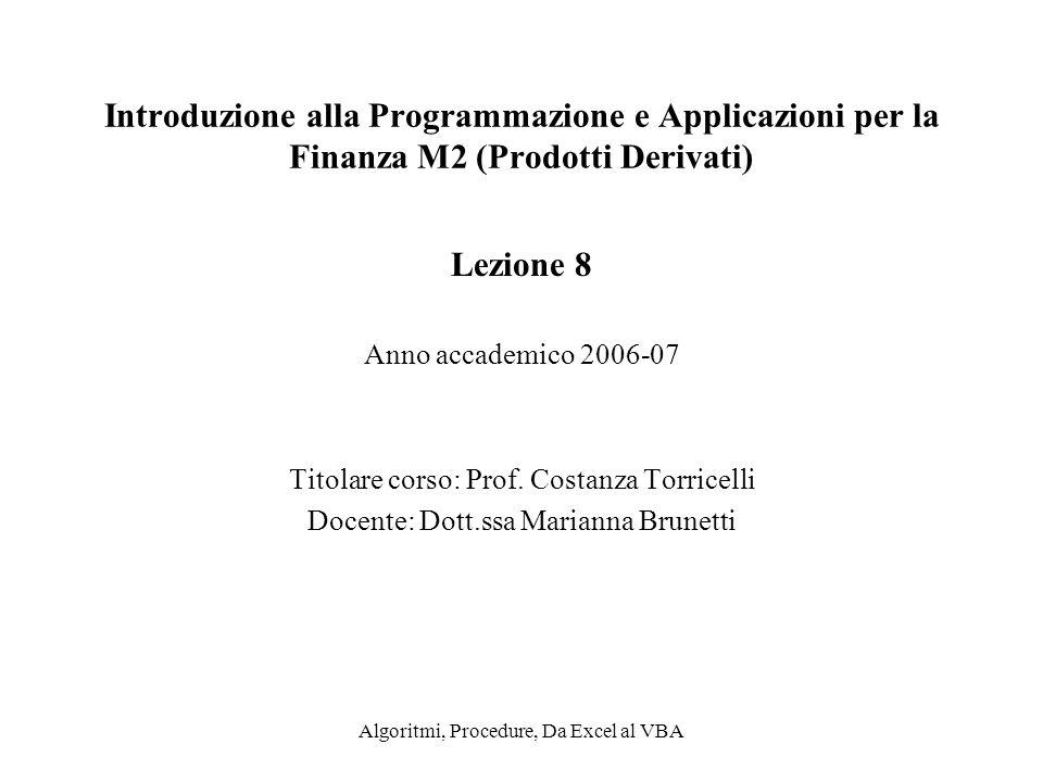 Algoritmi, Procedure, Da Excel al VBA Introduzione alla Programmazione e Applicazioni per la Finanza M2 (Prodotti Derivati) Lezione 8 Anno accademico