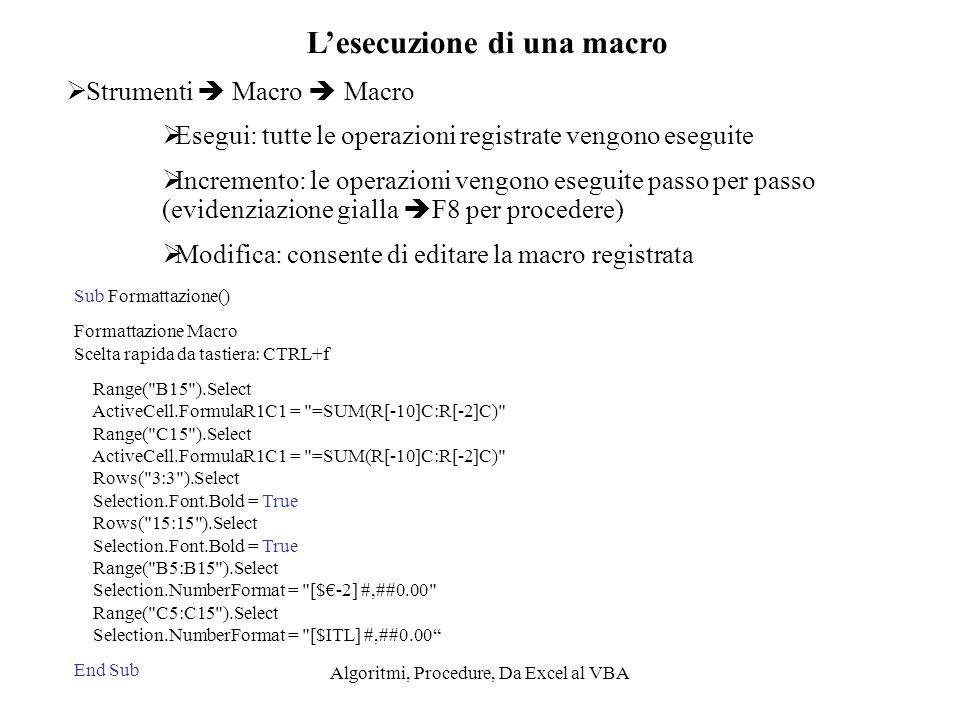 Algoritmi, Procedure, Da Excel al VBA Lesecuzione di una macro Strumenti Macro Macro Esegui: tutte le operazioni registrate vengono eseguite Increment