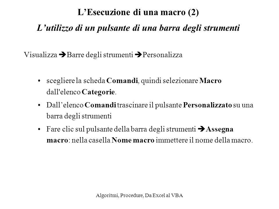 Algoritmi, Procedure, Da Excel al VBA LEsecuzione di una macro (2) Lutilizzo di un pulsante di una barra degli strumenti Visualizza Barre degli strume