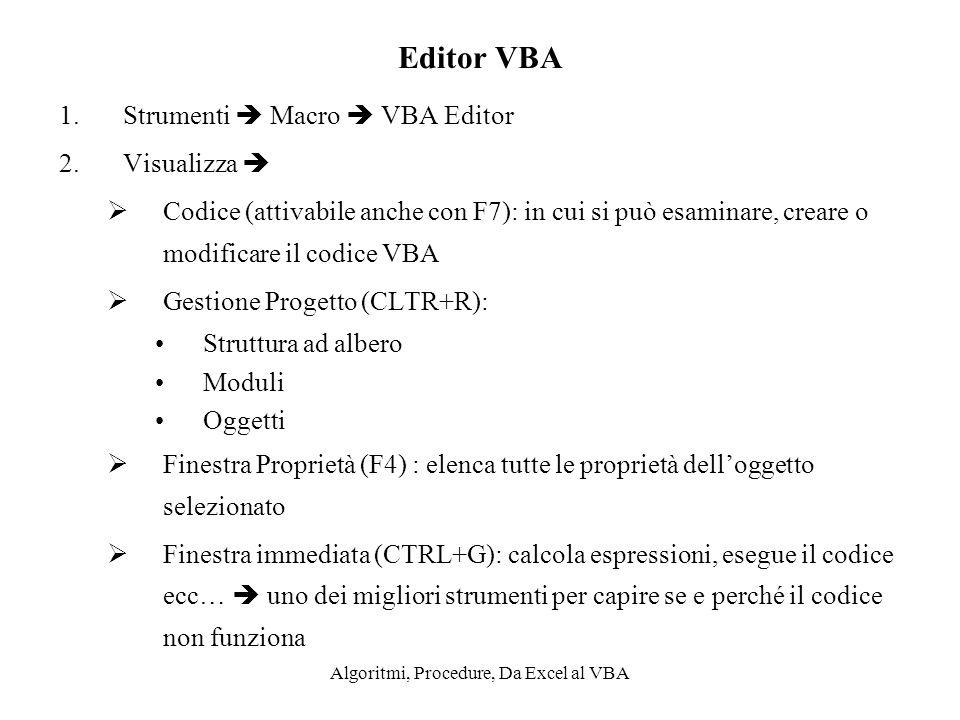 Algoritmi, Procedure, Da Excel al VBA Editor VBA 1.Strumenti Macro VBA Editor 2.Visualizza Codice (attivabile anche con F7): in cui si può esaminare,