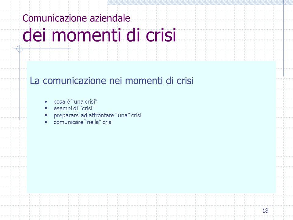 18 Comunicazione aziendale dei momenti di crisi La comunicazione nei momenti di crisi cosa è una crisi esempi di crisi prepararsi ad affrontare una crisi comunicare nella crisi