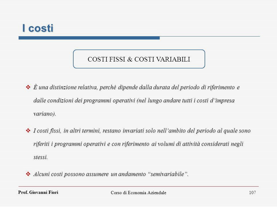Prof. Giovanni Fiori Corso di Economia Aziendale107 È una distinzione relativa, perché dipende dalla durata del periodo di riferimento e dalle condizi