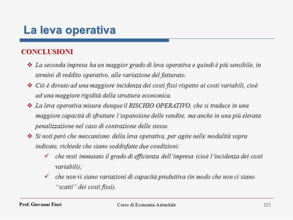 Corso di Economia Aziendale115 La leva operativa La seconda impresa ha un maggior grado di leva operativa e quindi è più sensibile, in termini di redd