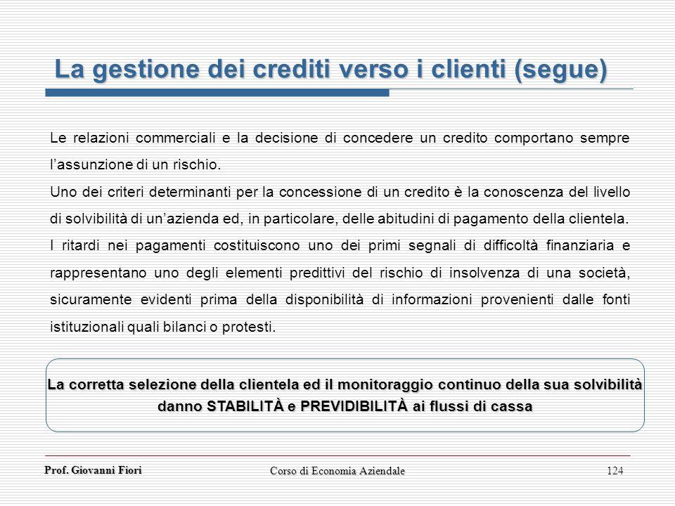 Prof. Giovanni Fiori Corso di Economia Aziendale124 La gestione dei crediti verso i clienti (segue) Le relazioni commerciali e la decisione di concede